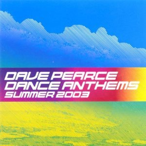 Dave Pearce Dance Anthems Summer 2003